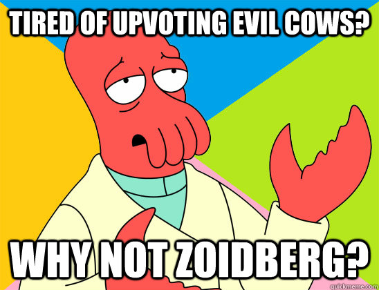 tired of upvoting evil cows why not zoidberg - Futurama Zoidberg
