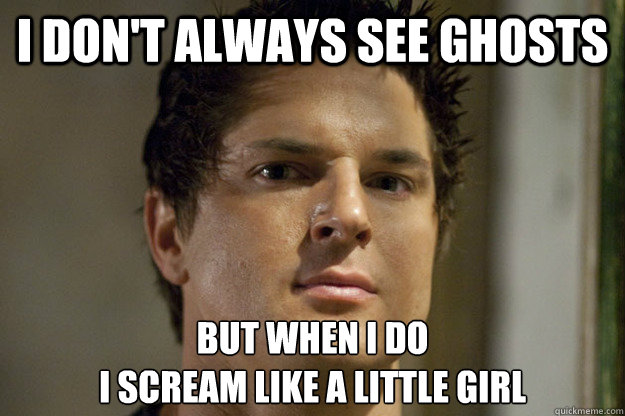 i dont always see ghosts but when i do i scream like a lit - ghost ass