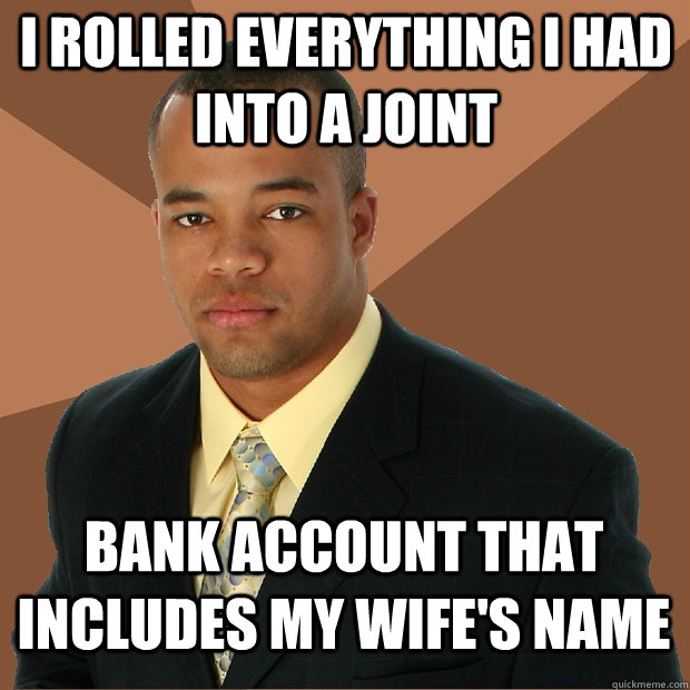i rolled everything i had into a joint bank account that inc - Successful Black Man