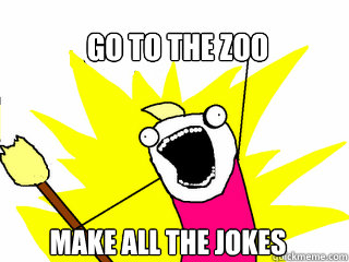 go to the zoo make all the jokes - All The Things