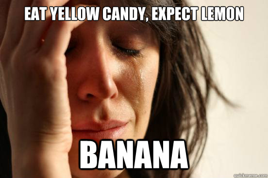 eat yellow candy expect lemon banana - First World Problems