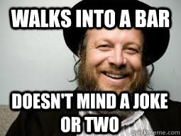 walks into a bar doesnt mind a joke or two - Good Guy Rabbi