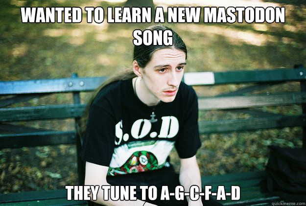 wanted to learn a new mastodon song they tune to agcfad - First World Metal Problems