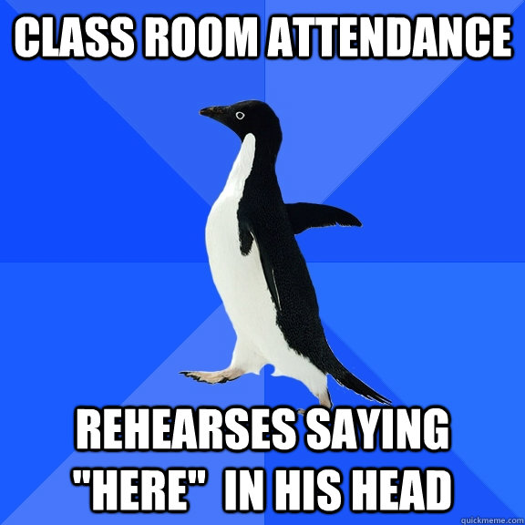 class room attendance rehearses saying here in his head - Socially Awkward Penguin