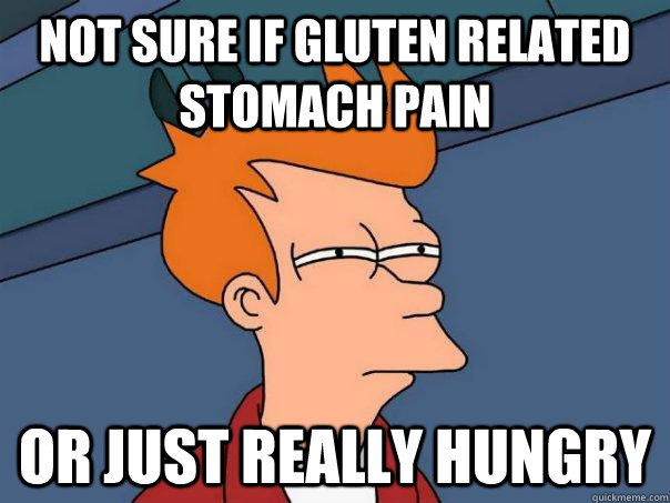 not sure if gluten related stomach pain or just really hungr - Futurama Fry