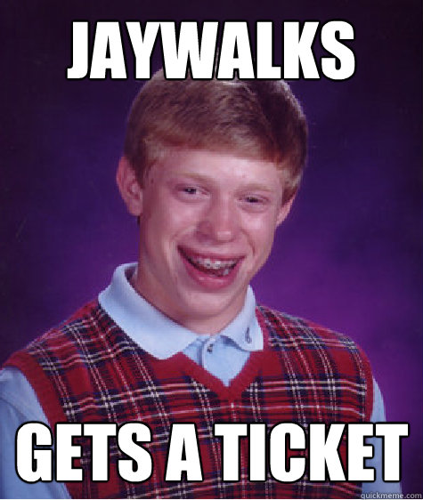 jaywalks gets a ticket - Bad Luck Brian