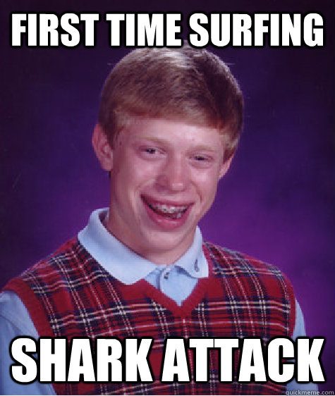 first time surfing shark attack - Bad Luck Brian