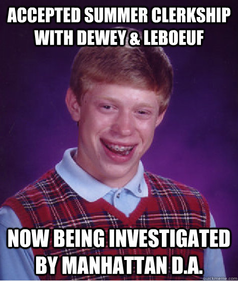 accepted summer clerkship with dewey leboeuf now being inv - Bad Luck Brian
