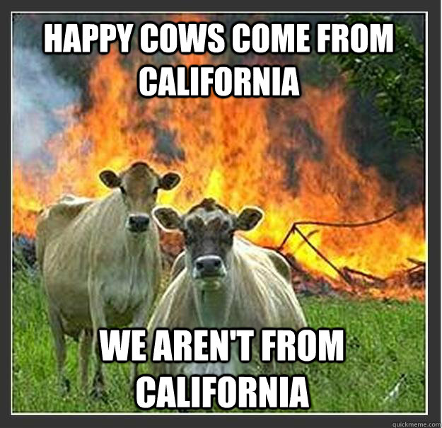 happy cows come from california we arent from california - Evil cows