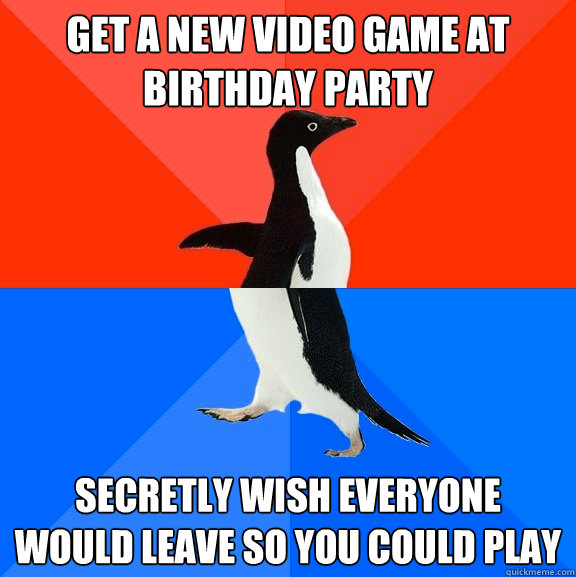 get a new video game at birthday party secretly wish everyon - Socially Awesome Awkward Penguin