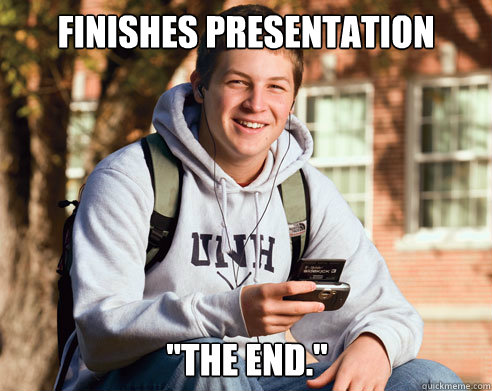 finishes presentation the end - College Freshman