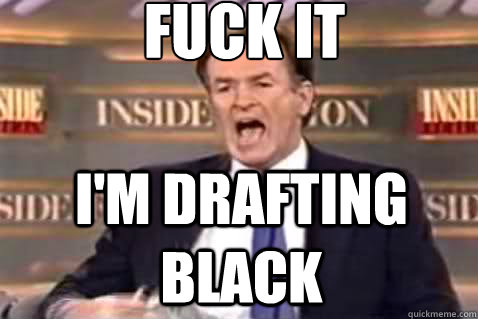 fuck it im drafting black - Fuck It Bill OReilly
