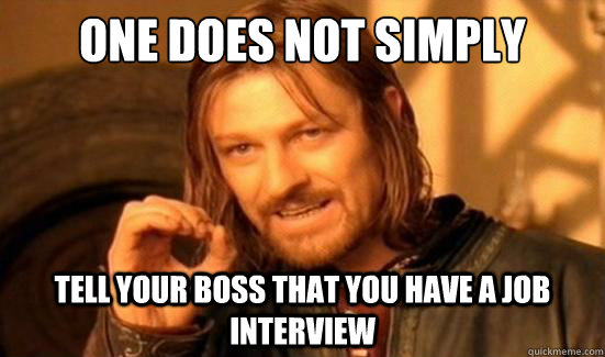 one does not simply tell your boss that you have a job inter - Boromir