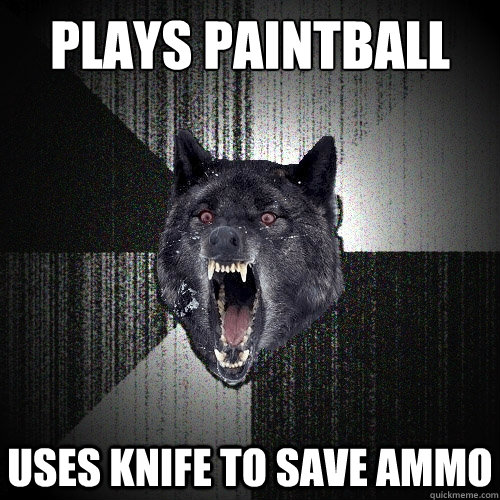 plays paintball uses knife to save ammo - Insanity Wolf