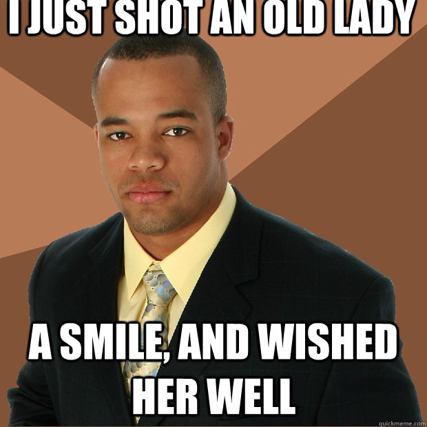 i just shot an old lady a smile and wished her well - Successful Black Man