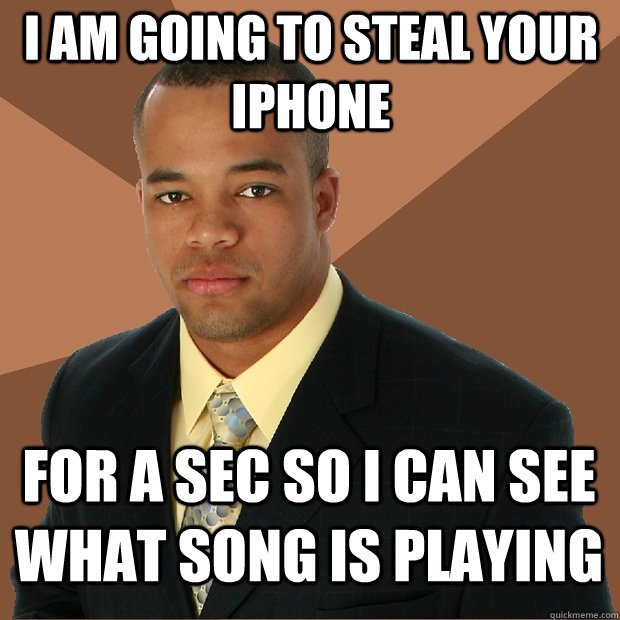 i am going to steal your iphone for a sec so i can see what  - Successful Black Man