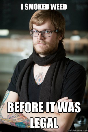 i smoked weed before it was legal - Hipster Barista