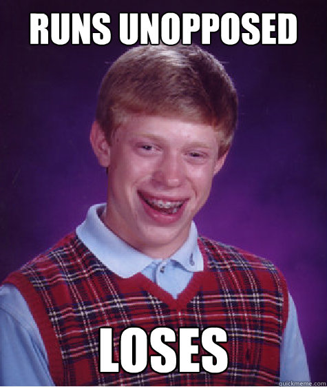 runs unopposed loses - Bad Luck Brian