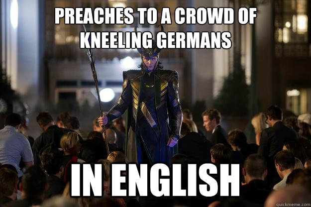 preaches to a crowd of kneeling germans in english - Scumbag Loki