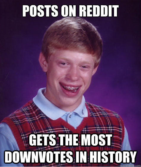 posts on reddit gets the most downvotes in history - Bad Luck Brian