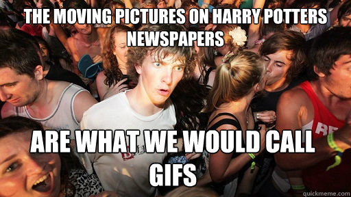 the moving pictures on harry potters newspapers are what we  - Sudden Clarity Clarence