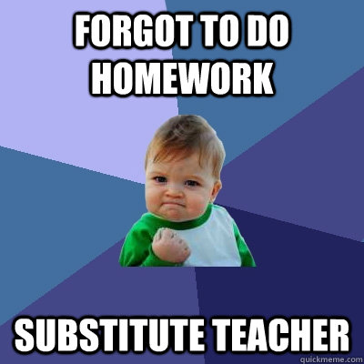 forgot to do homework substitute teacher - Success Kid