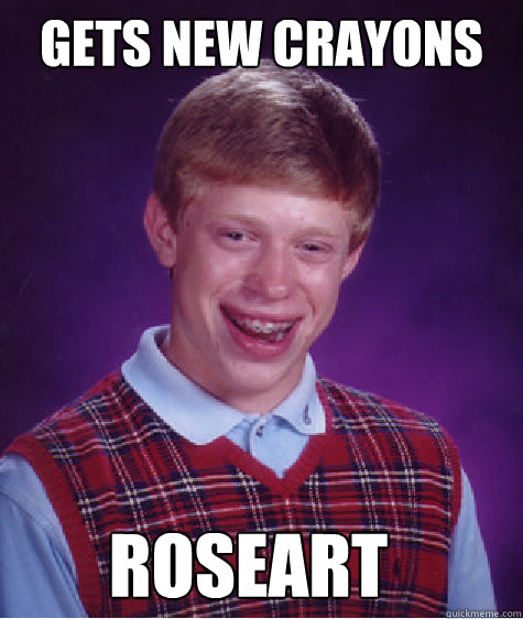 gets new crayons roseart - Bad Luck Brian