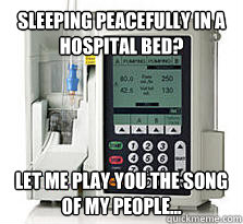 sleeping peacefully in a hospital bed let me play you the s - IV Pump SongofPeople
