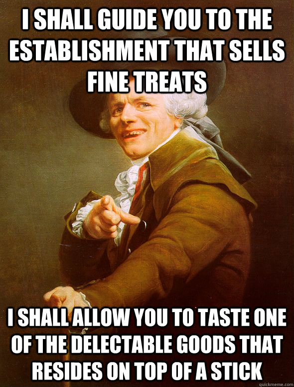 i shall guide you to the establishment that sells fine treat - Joseph Ducreux