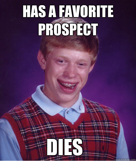 has a favorite prospect dies - Bad Luck Brian
