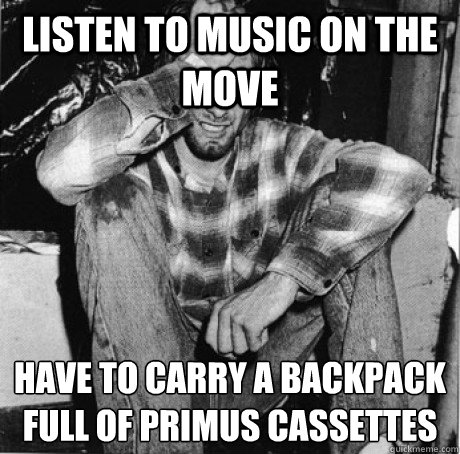 listen to music on the move have to carry a backpack full of - First world 90s problems