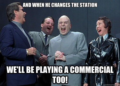 and when he changes the station well be playing a commercia - Dr Evil and minions