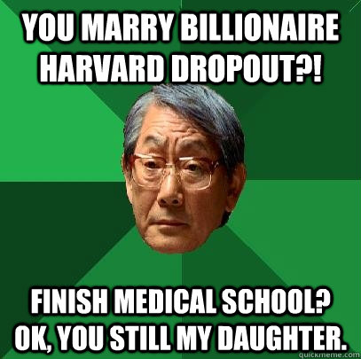 you marry billionaire harvard dropout finish medical schoo - High Expectations Asian Father