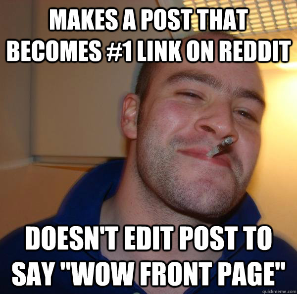 makes a post that becomes 1 link on reddit doesnt edit pos - Good Guy Greg