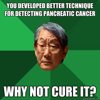 you developed better technique for detecting pancreatic canc - High Expectations Asian Father