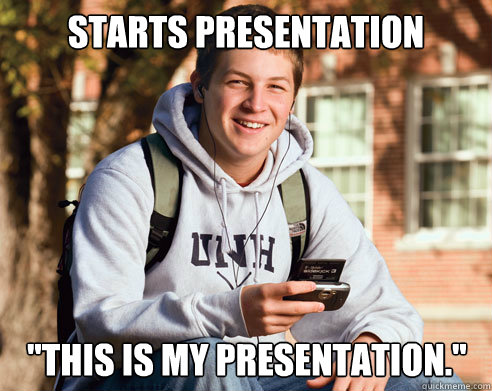 starts presentation this is my presentation - College Freshman