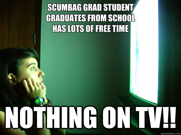 scumbag grad student graduates from school has lots of free - Clueless television addict