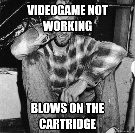 videogame not working blows on the cartridge - First world 90s problems