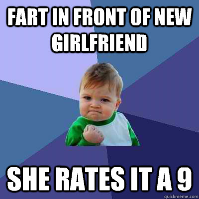 fart in front of new girlfriend she rates it a 9 - Success Kid