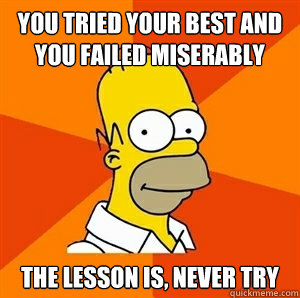 you tried your best and you failed miserably the lesson is - Advice Homer