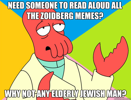 need someone to read aloud all the zoidberg memes why not a - Futurama Zoidberg