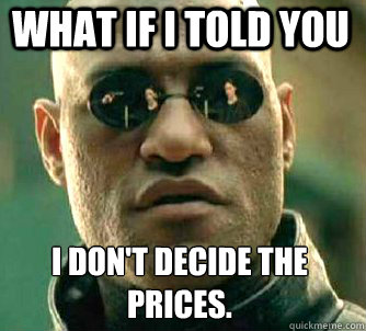 what if i told you i dont decide the prices - Matrix Morpheus