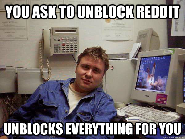 you ask to unblock reddit unblocks everything for you - Chill IT Guy