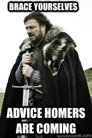 brace yourselves advice homers are coming - Brace Yourselves