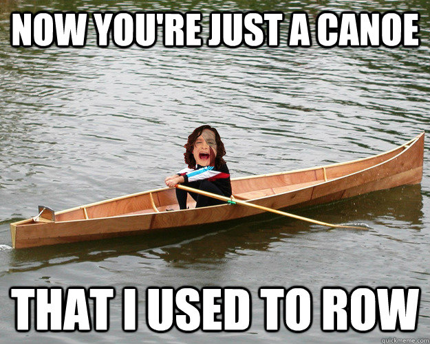 now youre just a canoe that i used to row - Gotye
