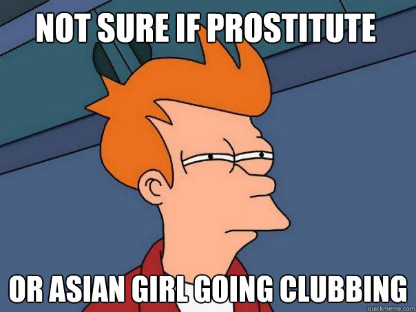 not sure if prostitute or asian girl going clubbing  - Futurama Fry
