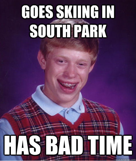goes skiing in south park has bad time - Bad Luck Brian