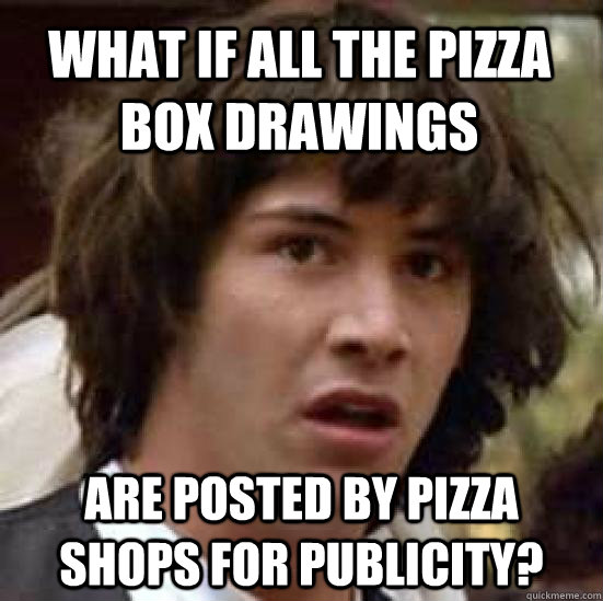 what if all the pizza box drawings are posted by pizza shops - conspiracy keanu