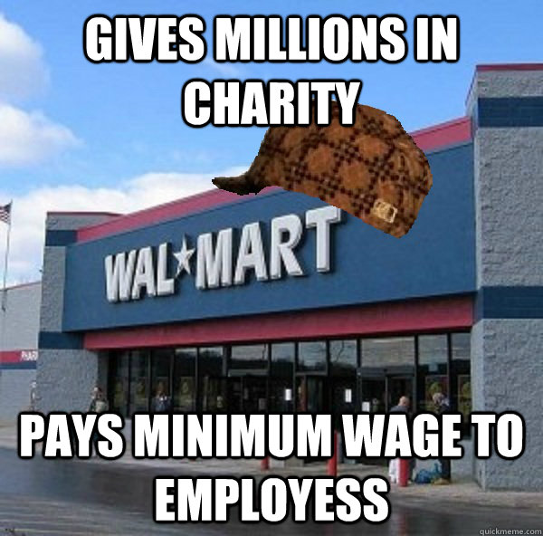 gives millions in charity pays minimum wage to employess - Scumbag retailer