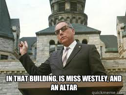 in that building is miss westley and an altar - meme